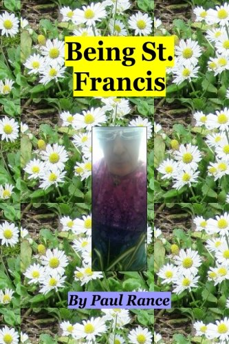 Being St. Francis by Paul Rance Front Cover